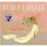 Julián Is a Mermaid,Love, Jessica; Love, Jessica,9780763690458