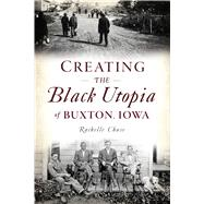 Creating the Black Utopia of Buxton, Iowa by Chase, Rachelle, 9781467140461