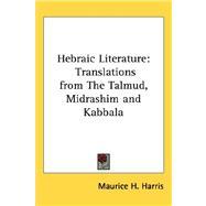 Hebraic Literature : Translations from the Talmud, Midrashim and Kabbala by Harris, Maurice H., 9781432600471
