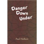 Danger Down Under by Holbert, Paul, 9781796020496