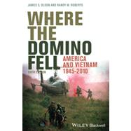 Where the Domino Fell America and Vietnam 1945-2010 by Olson, James S.; Roberts, Randy W., 9781444350500