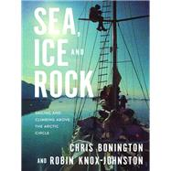 Sea, Ice and Rock by Chris Bonington; Robin Knox-Johnston, 9781912560523