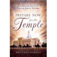 Prepare Now for the Temple by Mangus, Brittany, 9781599550527