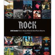 Rock 101 Iconic Rock, Heavy Metal & Hard Rock Albums by Elliot, Paul, 9781786750532