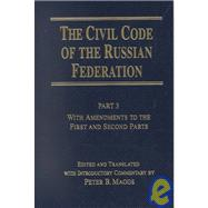 Civil Code of the Russian Federation: Pt. 3: With Amendments to the First and Second Parts by Maggs,Peter B., 9780765610560