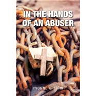 In the Hands of an Abuser by Griffin, Yvonne, 9781796060560