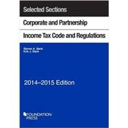 Corporate and Partnership Income Tax Code and Regulations, 2014-2015: Selected Sections by Bank, Steven A.; Stark, Kirk J., 9781628100563