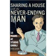Sharing a House With the Never-ending Man by Alpert, Steve, 9781611720570