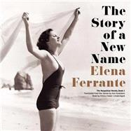 The Story of a New Name by Ferrante, Elena; Huber, Hillary; Goldstein, Ann, 9781483080574