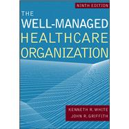 The Well-Managed Healthacre...,Griffith, John R.; White,...,9781640550582