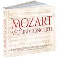 The Mozart Violin Concerti A Facsimile Edition of the Autographs by Mozart, Wolfgang Amadeus; Banat, Gabriel, 9781606600597