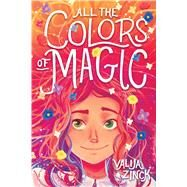 All the Colors of Magic by Zinck, Valija, 9781338540611