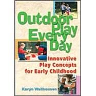 Outdoor Play Everyday Innovative Play Concepts for Early Childhood by Wellhousen, Karyn, 9780766840614