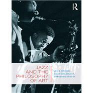 Jazz and the Philosophy of Art by Lee B. Brown; David Goldblatt; Theodore Gracyk, 9781315280615
