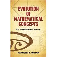 Evolution of Mathematical Concepts An Elementary Study by Wilder, Raymond L., 9780486490618