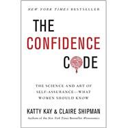 The Confidence Code by Kay, Katty; Shipman, Claire, 9780062230621
