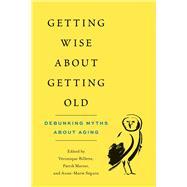 Getting Wise About Getting Old by Billette, Véronique; Marier, Patrik; Séguin, Marie, 9780774880626
