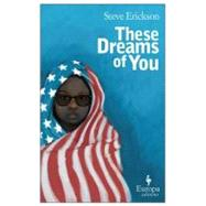 These Dreams of You by Erickson, Steve, 9781609450632
