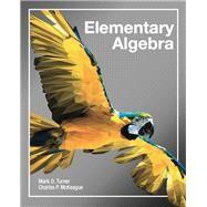 Elementary Algebra by Mark Turner; Charles P. McKeague, 9781630980634