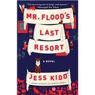Mr. Flood's Last Resort by Kidd, Jess, 9781501180644