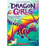 Naomi the Rainbow Glitter Dragon (Dragon Girls #3) by Mara, Maddy, 9781338680652