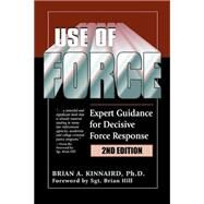 Use of Force: Expert Guidance for Decisive Force Response by Kinnaird, Brian A., Ph.D.; Hill, Brian, 9781608850662