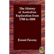 The History of Australian Exploration from 1788 to 1888 by Favenc, Ernest, 9781406820676