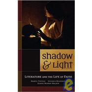 Shadow and Light : Literature and the Life of Faith by Weathers, Stephen R.; Welch, Jack; Tippens, Darryl L., 9780891120681