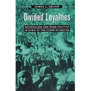 Divided Loyalties by Gelvin, James L., 9780520210707