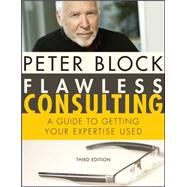 Flawless Consulting : A Guide...,Block, Peter,9780470620748