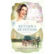 A Return of Devotion by Hunter, Kristi Ann, 9780764230769