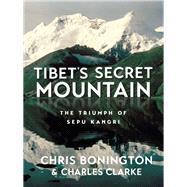 Tibet's Secret Mountain by Chris Bonington; Charles Clarke, 9781912560776