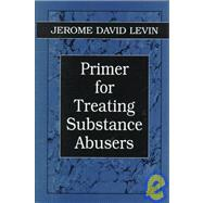 Primer for Treating Substance...,Levin, Jerome D.,9780765700780