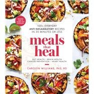 Meals That Heal by Williams, Carolyn, Ph.D., 9781982130787
