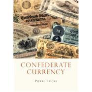 Confederate Currency,Fricke, Pierre,9780747810803
