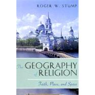 The Geography of Religion...,Stump, Roger W.,9780742510807