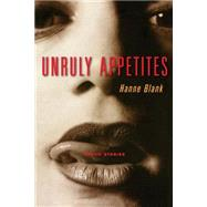 Unruly Appetites Erotic Stories by Blank, Hanne, 9781580050814