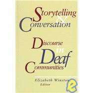 Storytelling and Conversation : Discourse in Deaf Communities by Winston, Elizabeth A., 9781563680816