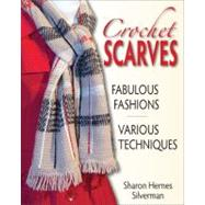 Crochet Scarves Fabulous Fashions - Various Techniques by Silverman, Sharon Hernes, 9780811700818
