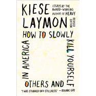 How to Slowly Kill Yourself...,Laymon, Kiese,9781982170820