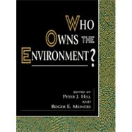 Who Owns the Environment? by Hill, Peter J.; Meiners, Roger E.; Anderson, Terry L.; Boudreaux, Donald J.; Brubaker, Elizabeth; Carney, William J.; Allessi, Louis De; Epstein, Richard A.; Leal, Donald R.; Norton, Seth W.; Smith, Vernon L.; Wagner, Richard E.; Yandle, Bruce, 9780847690824