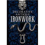 Decorative Antique Ironwork,d'Allemagne, Henry R.,9780486220826