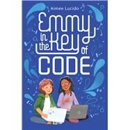 Emmy in the Key of Code by Lucido, Aimee, 9780358040828