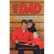 Just Call Me Dad by Minton, James W., Sr., 9781973650829