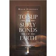 To Slip the Surly Bonds of Earth by Cameron, Hugh, 9781796060836
