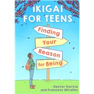 Ikigai for Teens: Finding Your Reason for Being by García, Héctor; Miralles, Francesc, 9781338670837
