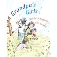 Grandpa's Girls by Campbell, Nicola I.; LaFave, Kim, 9781554980840