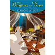 And Dangerous to Know by Wilde, Darcie, 9781496720863
