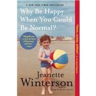 Why Be Happy When You Could...,Winterson, Jeanette,9780802120878