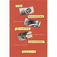 The Breakdown of Higher Education by Ellis, John M., 9781641770880